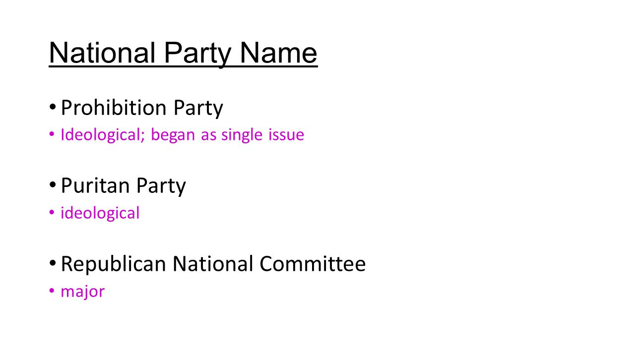 National Party Name Prohibition Party Ideological; began as single issue Puritan Party ideological Republican National Committee major