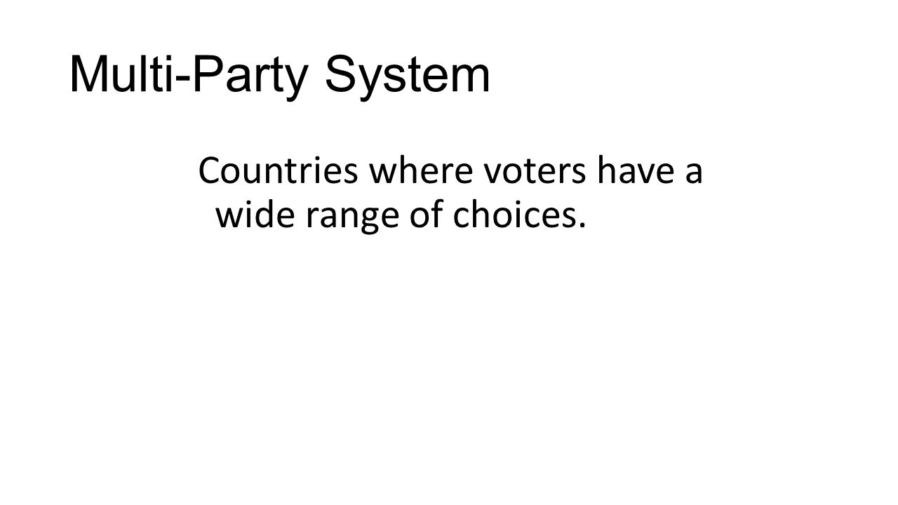 Multi-Party System Countries where voters have a wide range of choices.