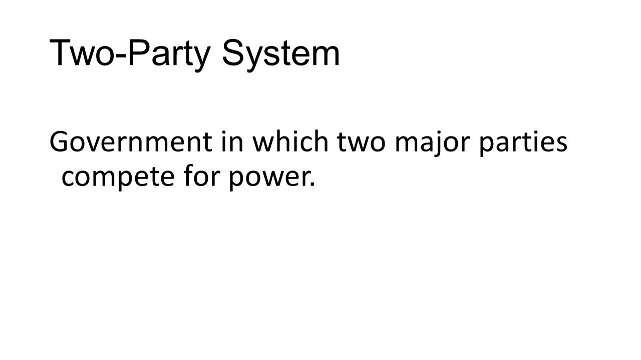 Two-Party System Government in which two major parties compete for power.