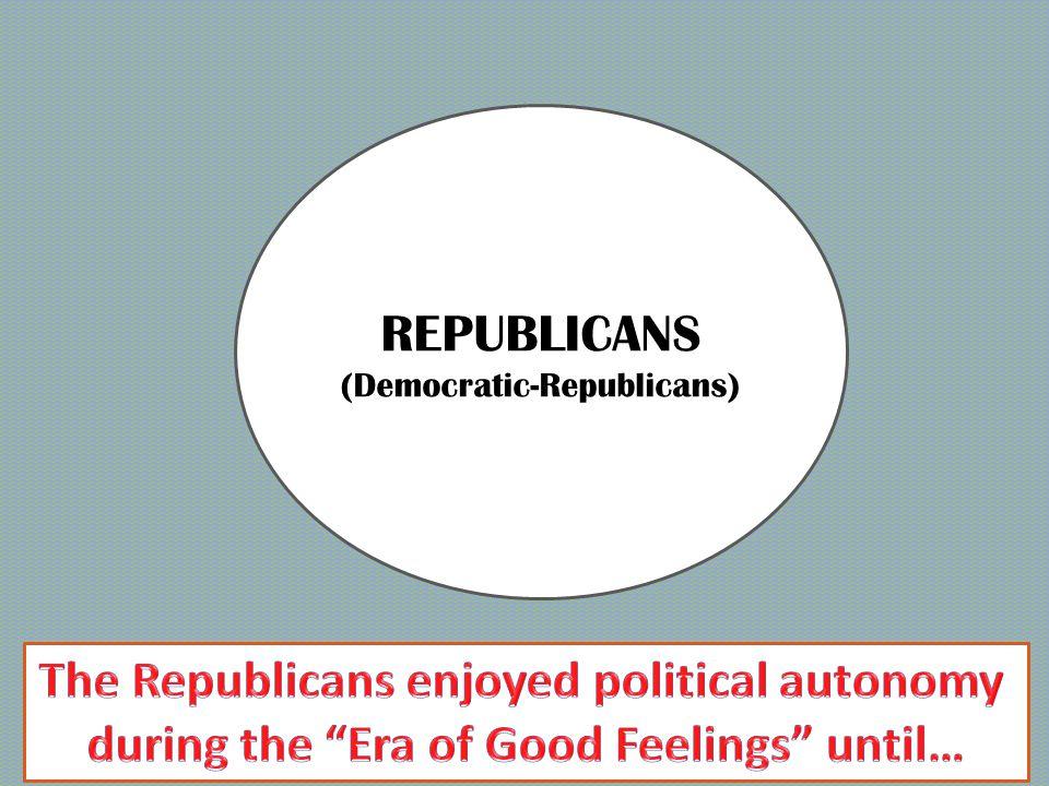 FEDERALISTS REPUBLICANS (Democratic- Republicans)