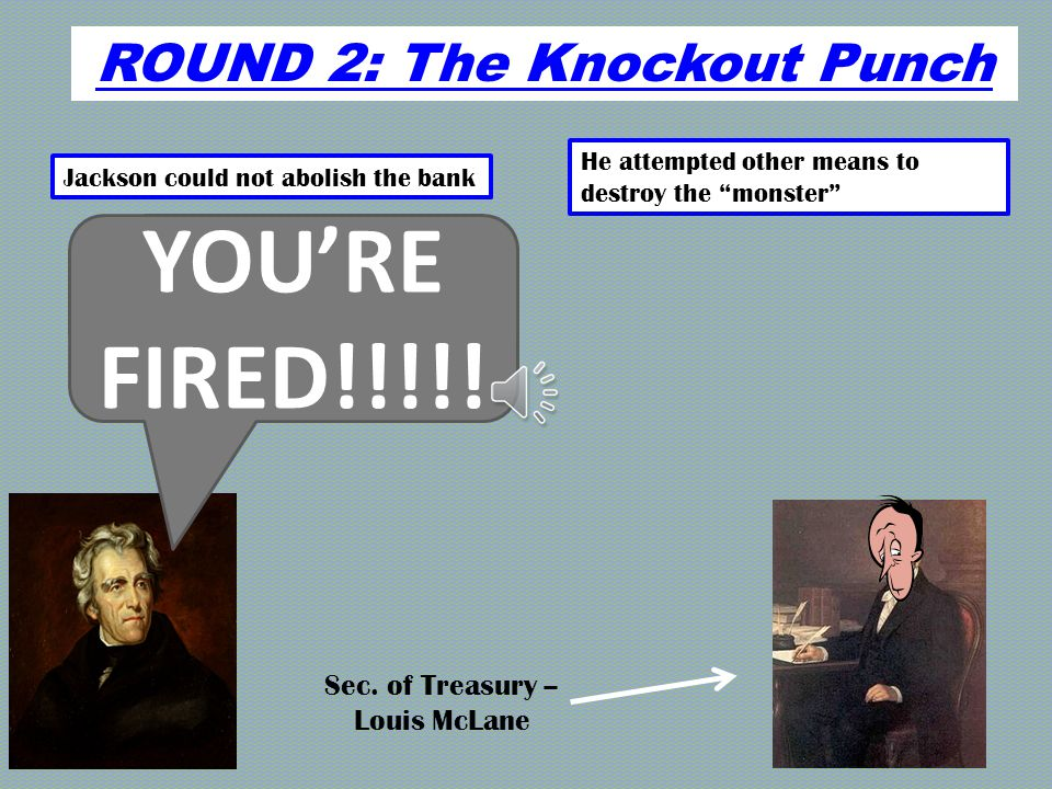 ROUND 2: The Knockout Punch Jackson could not abolish the bank He attempted other means to destroy the monster I can't wait until 1836 for that Monster Bank to expire!.