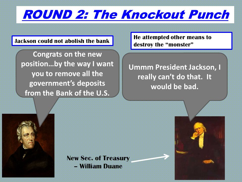 ROUND 2: The Knockout Punch Jackson could not abolish the bank He attempted other means to destroy the monster YOU'RE FIRED!!!!.