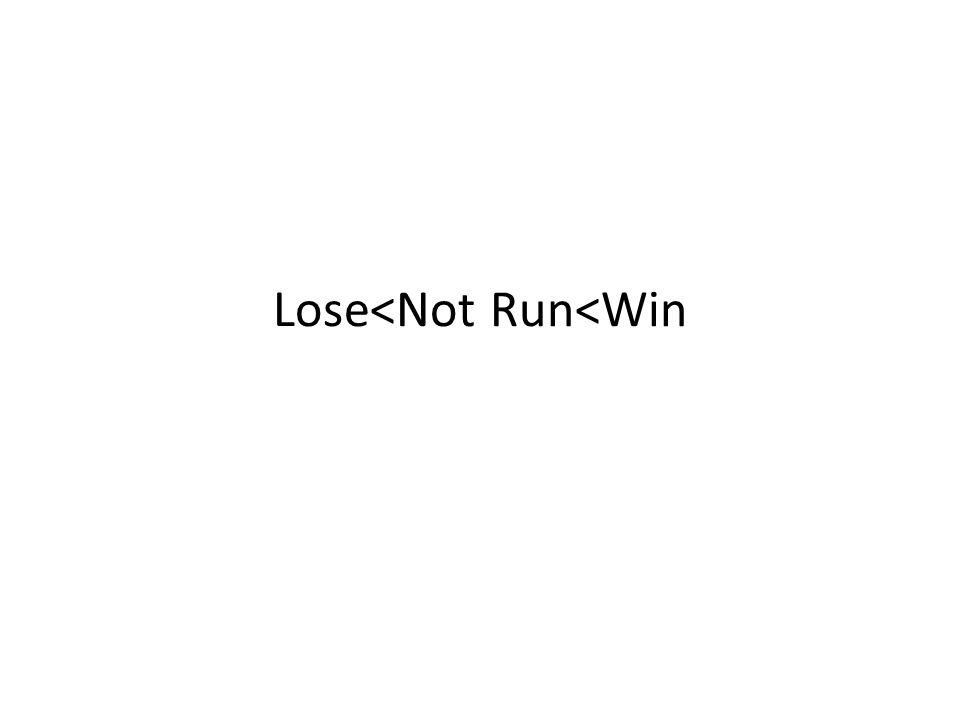 Lose<Not Run<Win