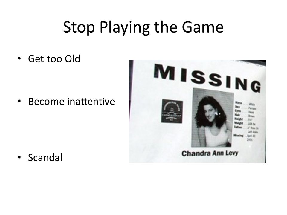 Stop Playing the Game Get too Old Become inattentive Scandal