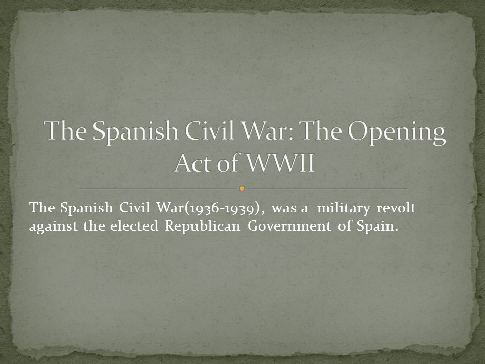 The Spanish Civil War(1936-1939), was a military revolt against the elected Republican Government of Spain.