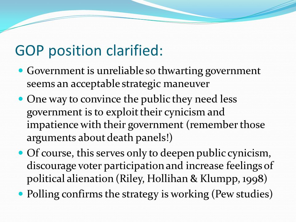 GOP position clarified: Government is unreliable so thwarting government seems an acceptable strategic maneuver One way to convince the public they ne