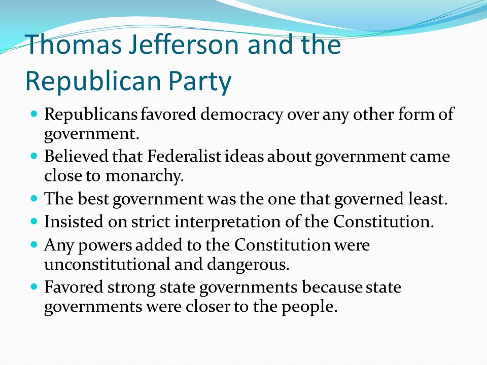 Thomas Jefferson and the Republican Party Republicans favored democracy over any other form of government.