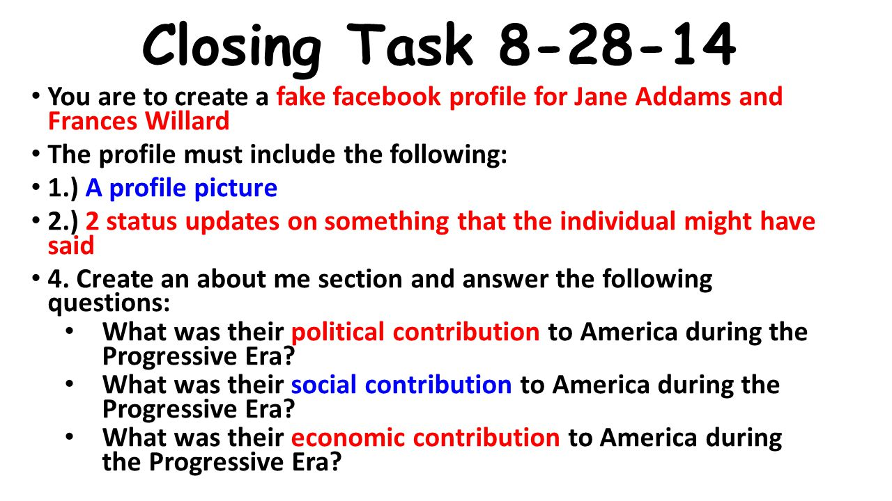 Closing Task 8-28-14 You are to create a fake facebook profile for Jane Addams and Frances Willard The profile must include the following: 1.) A profi
