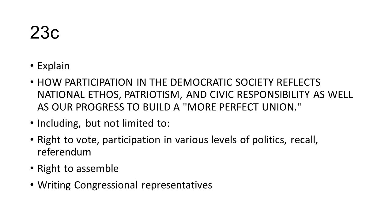 23c Explain HOW PARTICIPATION IN THE DEMOCRATIC SOCIETY REFLECTS NATIONAL ETHOS, PATRIOTISM, AND CIVIC RESPONSIBILITY AS WELL AS OUR PROGRESS TO BUILD