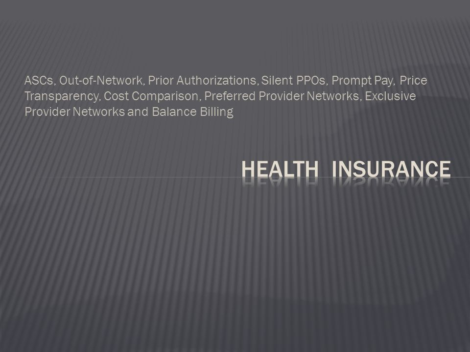 ASCs, Out-of-Network, Prior Authorizations, Silent PPOs, Prompt Pay, Price Transparency, Cost Comparison, Preferred Provider Networks, Exclusive Provider Networks and Balance Billing