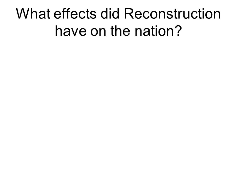 What effects did Reconstruction have on the nation?
