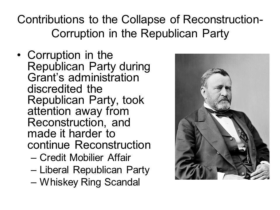 Contributions to the Collapse of Reconstruction- Corruption in the Republican Party Corruption in the Republican Party during Grant's administration d