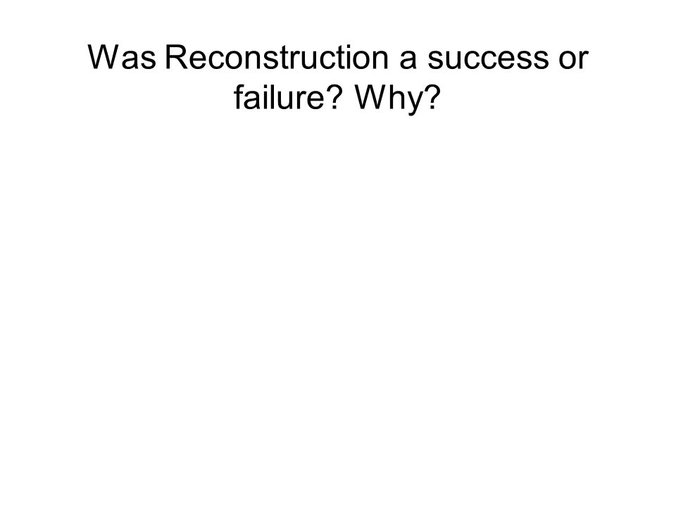 Was Reconstruction a success or failure? Why?
