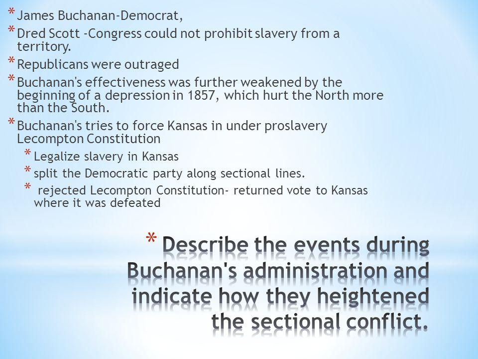 * James Buchanan-Democrat, * Dred Scott -Congress could not prohibit slavery from a territory.