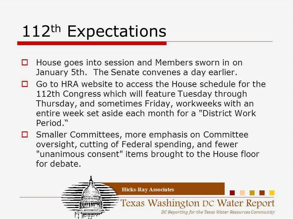 Texas Washington DC Water Report DC Reporting for the Texas Water Resources Community Hicks-Ray Associates 112 th Expectations  House goes into session and Members sworn in on January 5th.