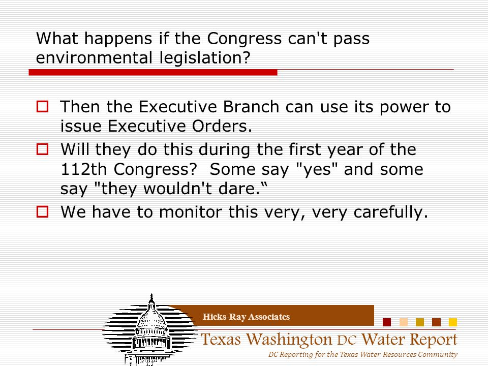 Texas Washington DC Water Report DC Reporting for the Texas Water Resources Community Hicks-Ray Associates What happens if the Congress can t pass environmental legislation.
