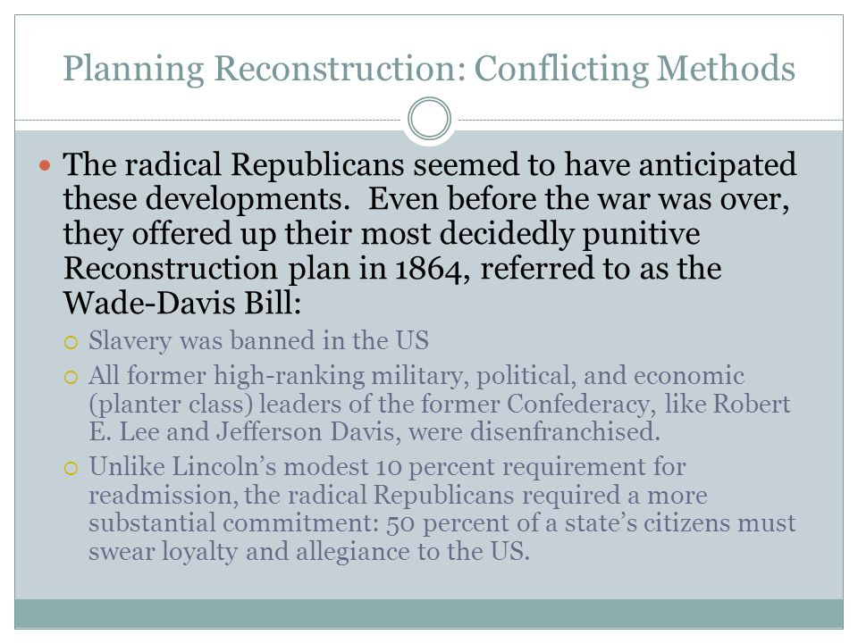Planning Reconstruction: Conflicting Methods The radical Republicans seemed to have anticipated these developments. Even before the war was over, they