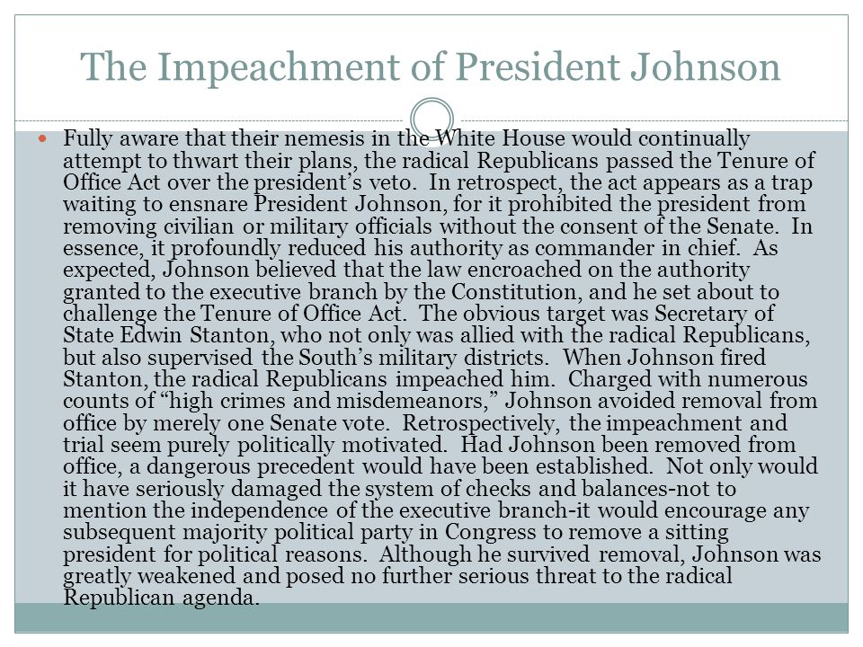 The Impeachment of President Johnson Fully aware that their nemesis in the White House would continually attempt to thwart their plans, the radical Re