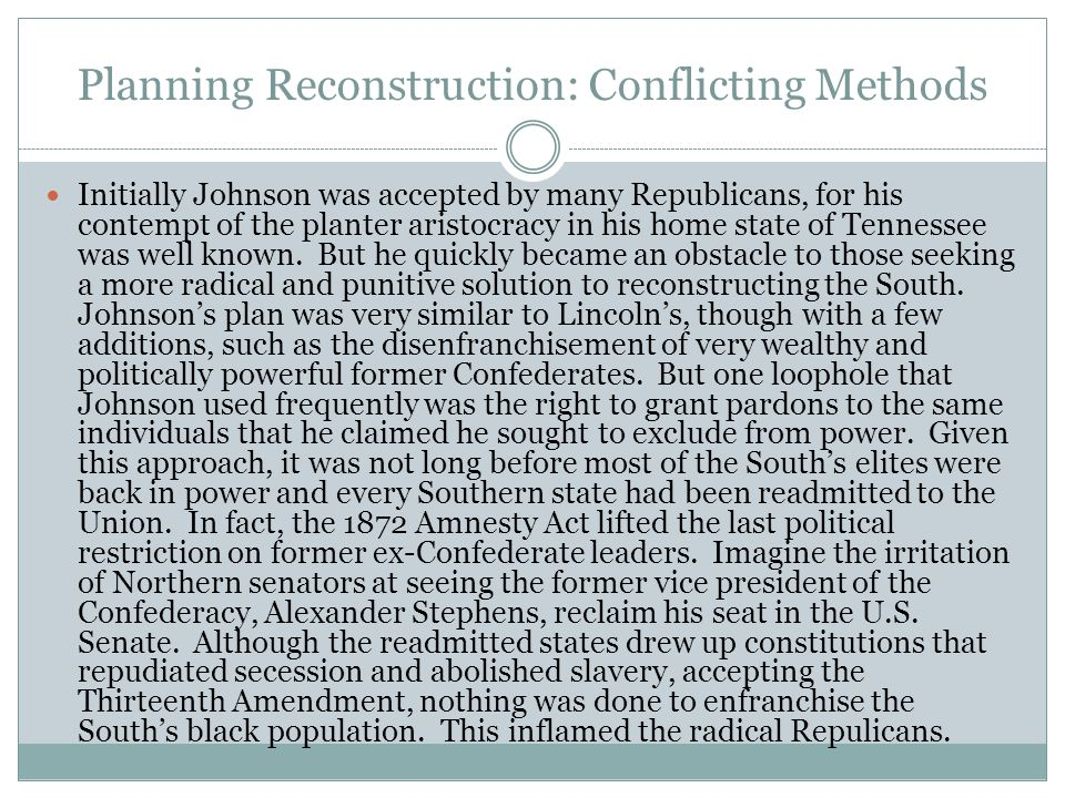 Planning Reconstruction: Conflicting Methods Initially Johnson was accepted by many Republicans, for his contempt of the planter aristocracy in his ho