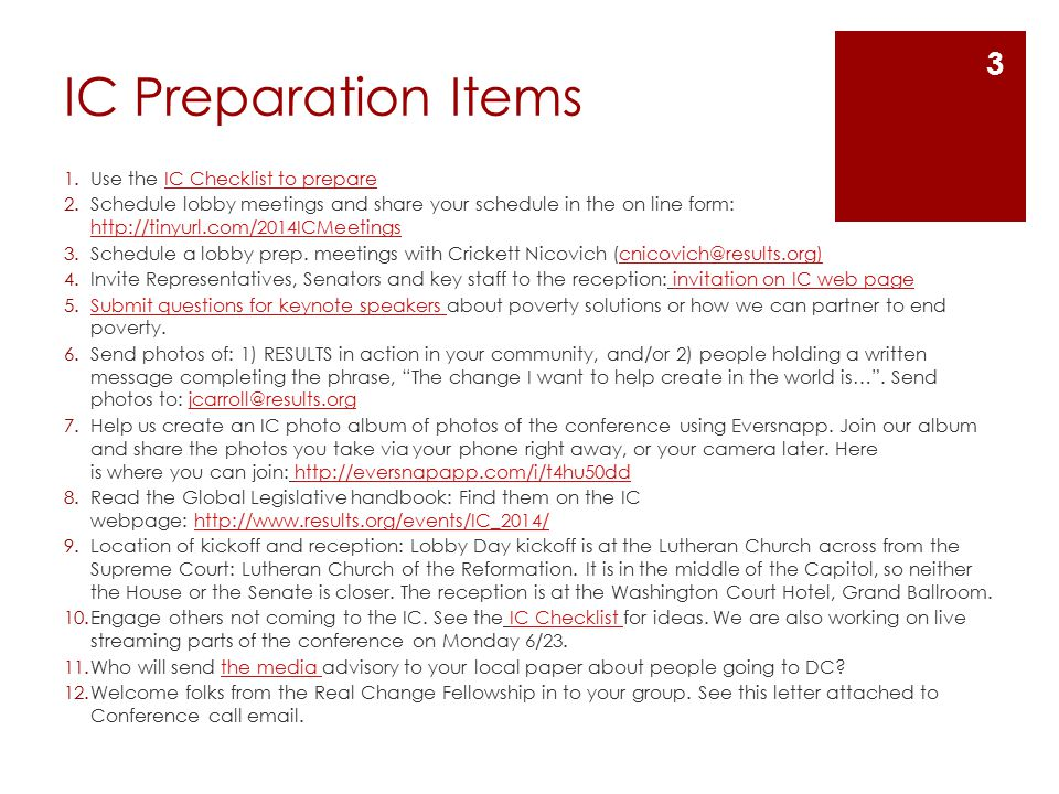 IC Preparation Items 1.Use the IC Checklist to prepareIC Checklist to prepare 2.Schedule lobby meetings and share your schedule in the on line form: http://tinyurl.com/2014ICMeetings http://tinyurl.com/2014ICMeetings 3.Schedule a lobby prep.