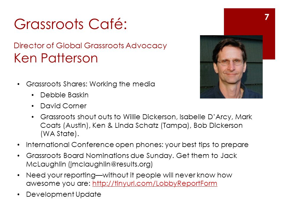 Grassroots Café: Director of Global Grassroots Advocacy Ken Patterson Grassroots Shares: Working the media Debbie Baskin David Corner Grassroots shout outs to Willie Dickerson, Isabelle D'Arcy, Mark Coats (Austin), Ken & Linda Schatz (Tampa), Bob Dickerson (WA State).