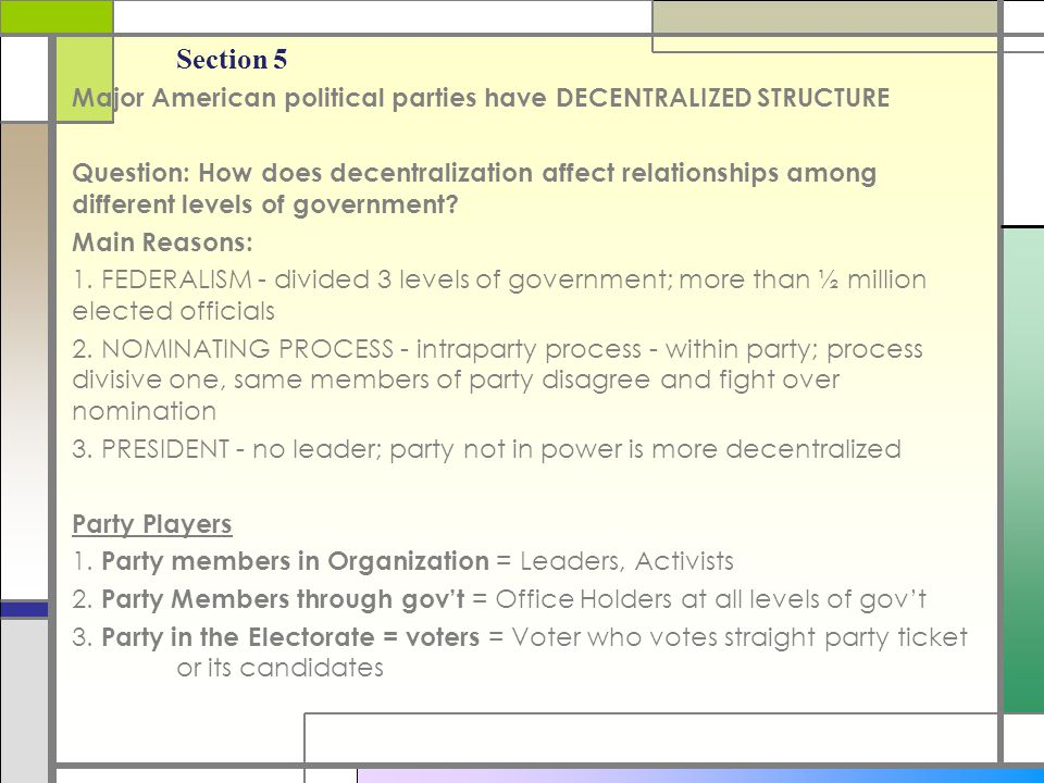 Section 5 Major American political parties have DECENTRALIZED STRUCTURE Question: How does decentralization affect relationships among different level