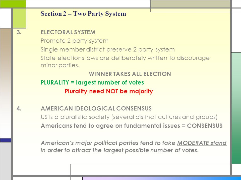 Section 2 – Two Party System 3.ELECTORAL SYSTEM Promote 2 party system Single member district preserve 2 party system State elections laws are deliber