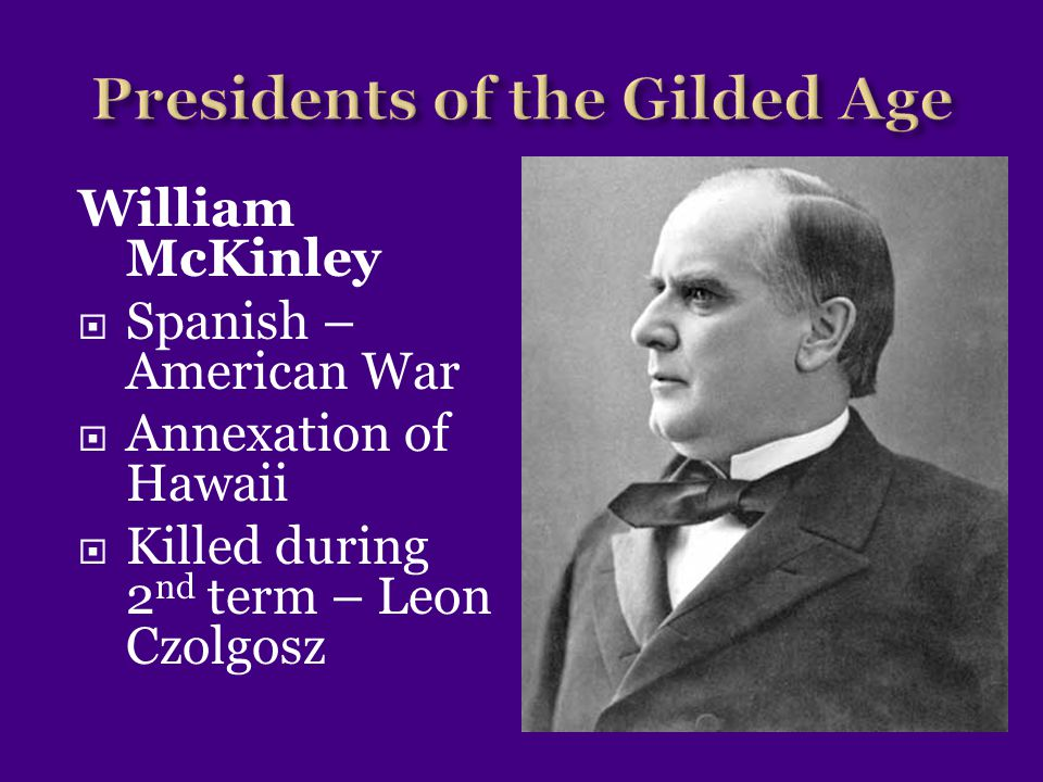 William McKinley  Republican  Increases US Tariffs  Supported the Gold Standard