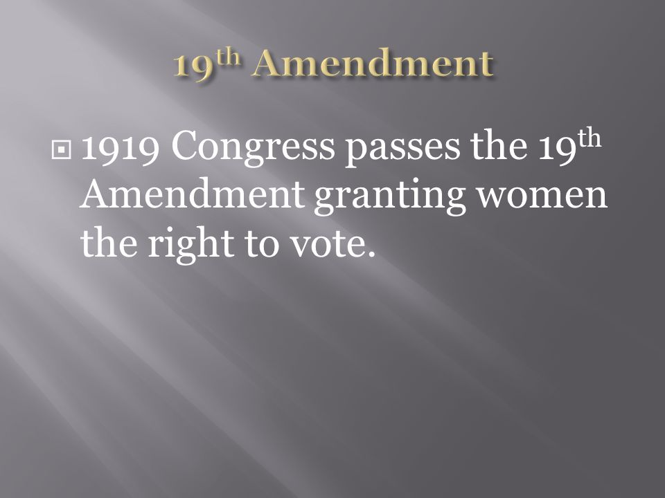  Alice Paul – radical activist who worked towards gaining suffrage for women  Created Congressional Union (CU): wanted an Amendment giving Women right to vote