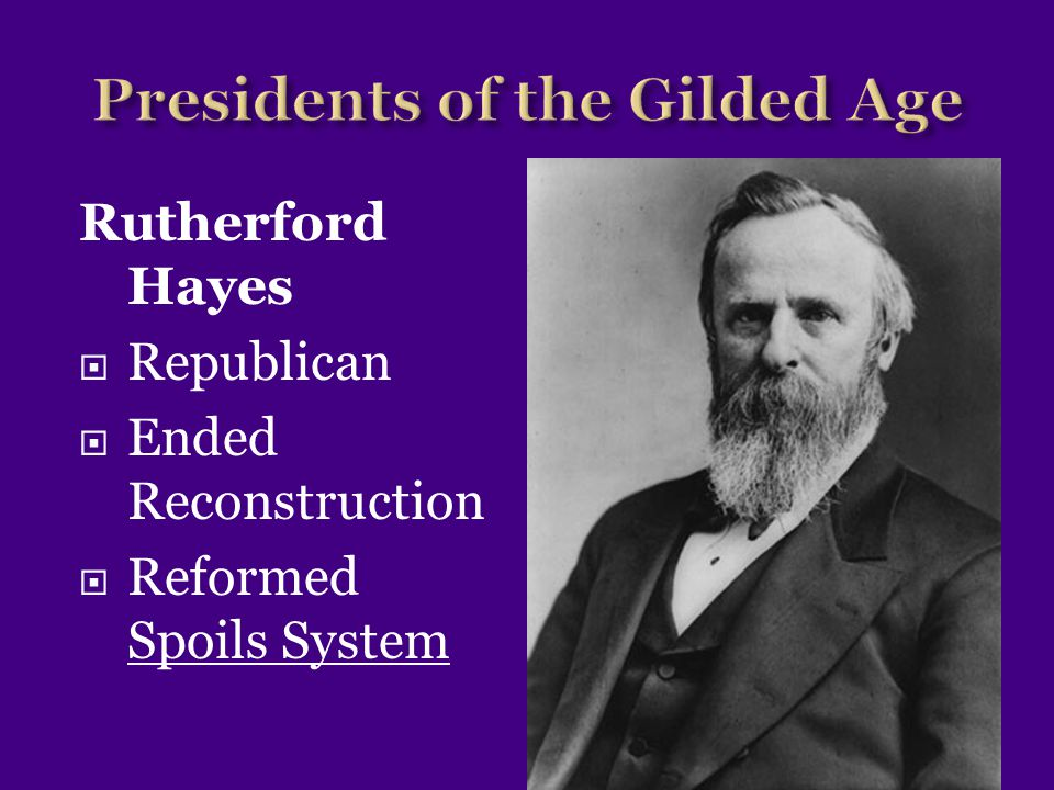 Rutherford Hayes  Republican  Ended Reconstruction  Reformed Spoils System