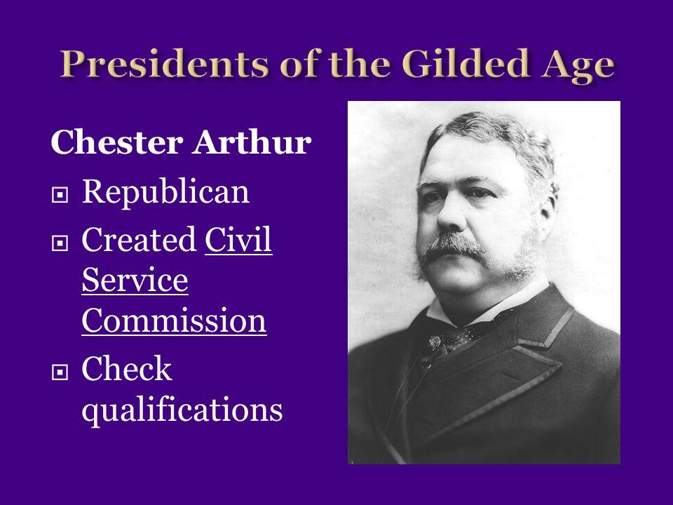 Chester Arthur  Republican  Created Civil Service Commission  Check qualifications
