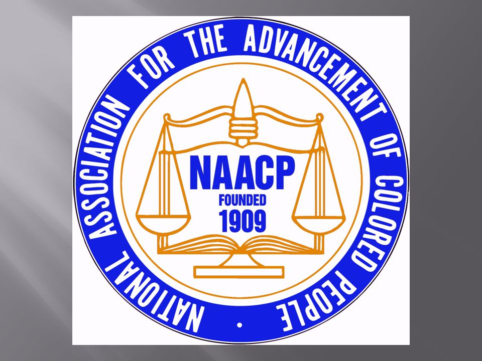  NAACP – National Association for the Advancement of Colored People  Worked through courts to gain equal rights for African Am.