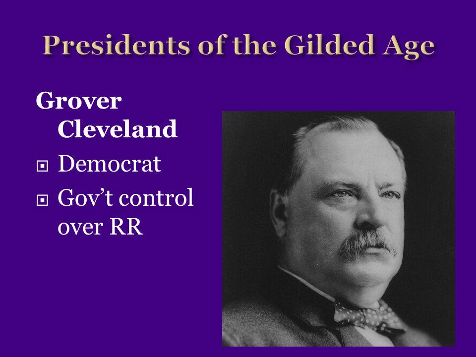 Grover Cleveland  Democrat  Gov't control over RR