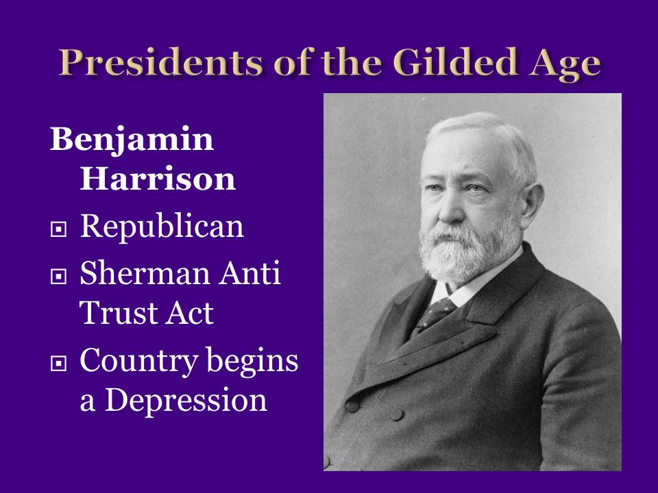 Benjamin Harrison  Republican  Sherman Anti Trust Act  Country begins a Depression