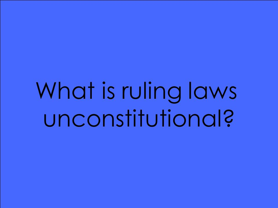 What is ruling laws unconstitutional?
