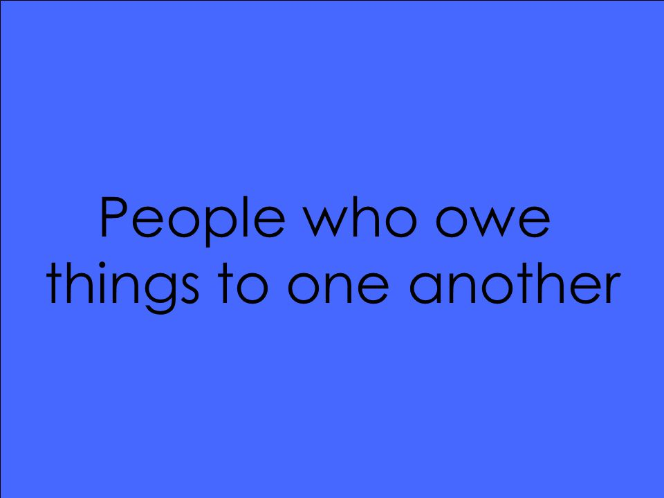 People who owe things to one another