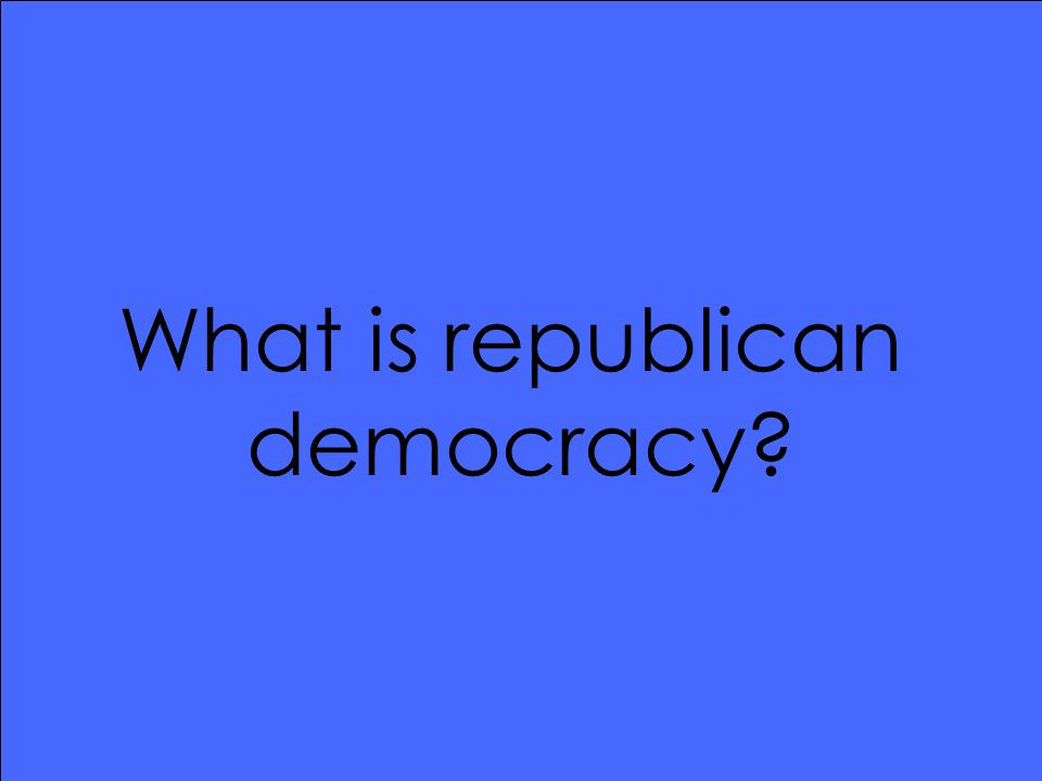 What is republican democracy?