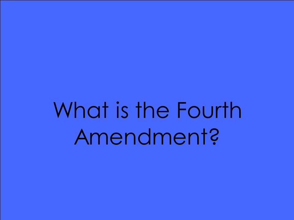 What is the Fourth Amendment?