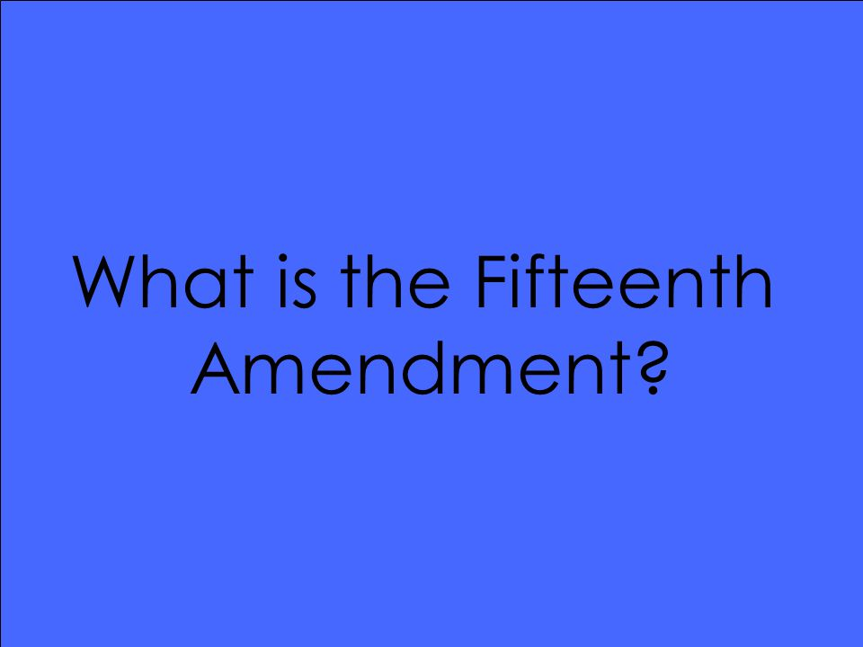 What is the Fifteenth Amendment?