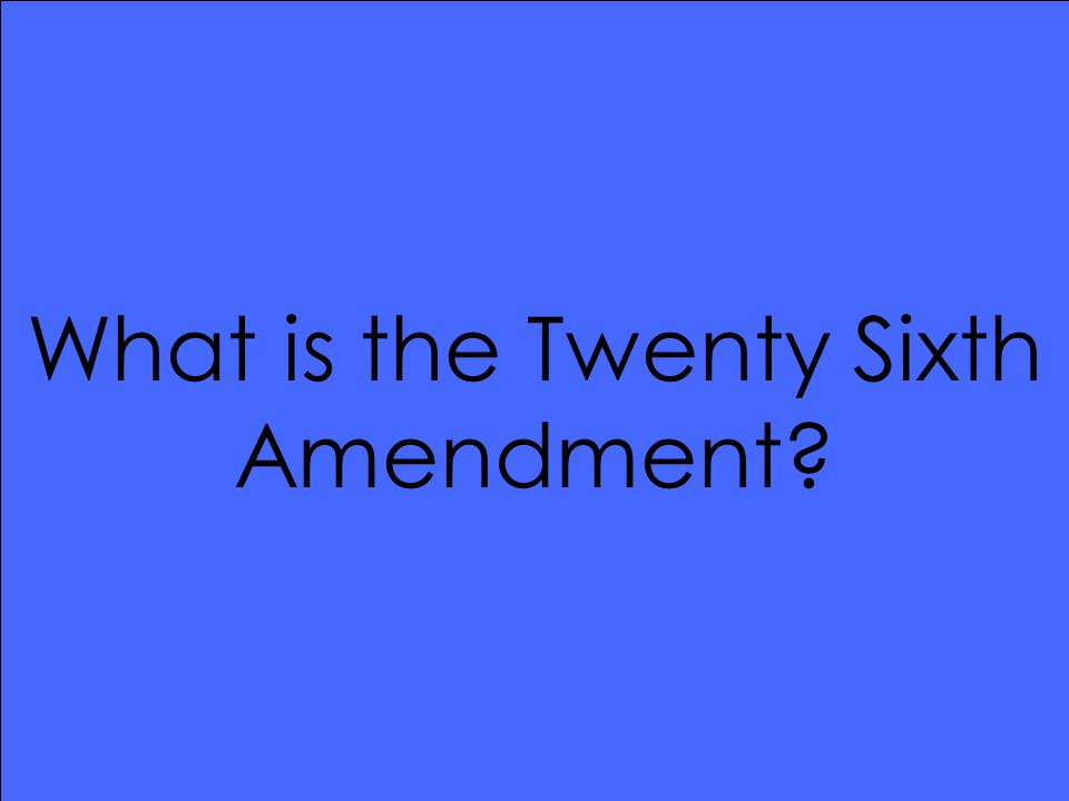 What is the Twenty Sixth Amendment?