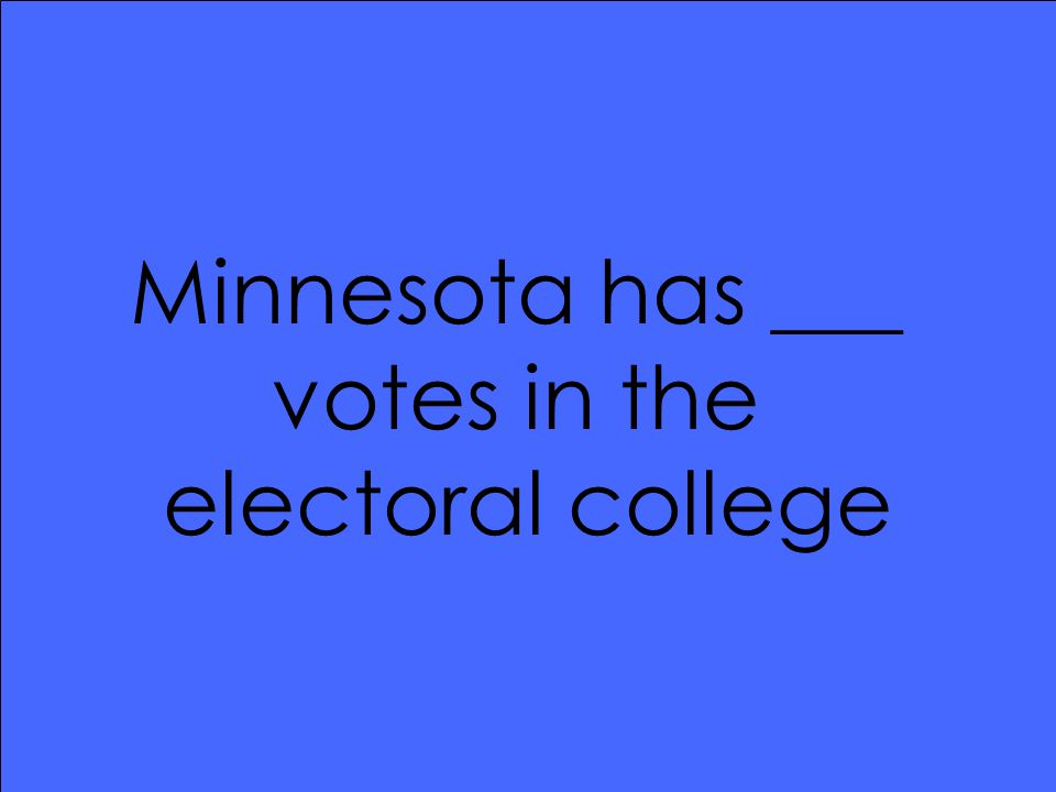 Minnesota has ___ votes in the electoral college