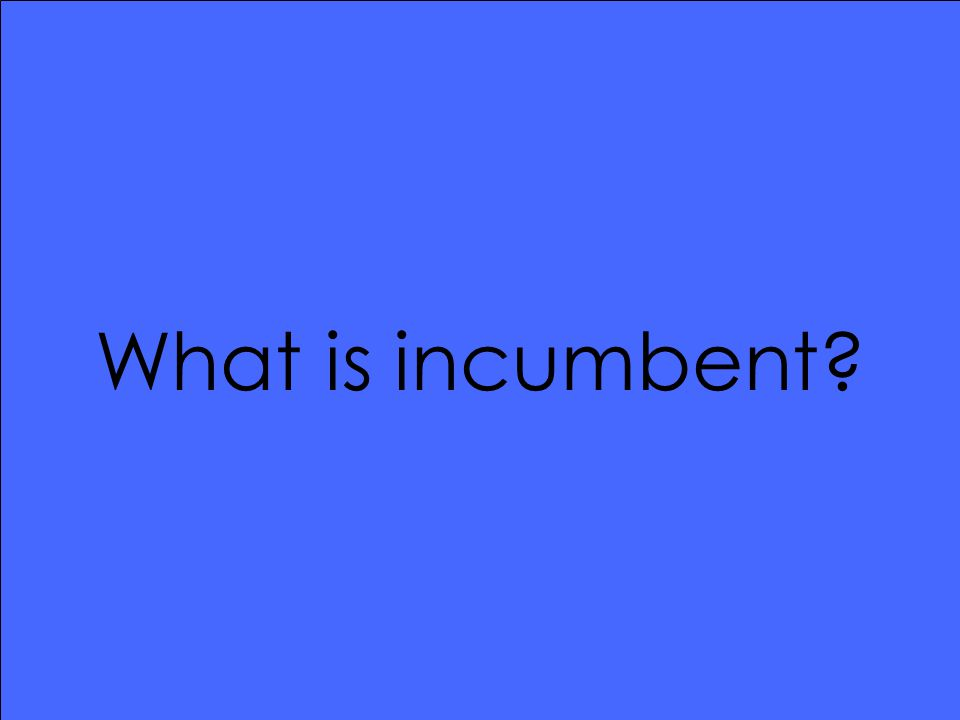 What is incumbent?