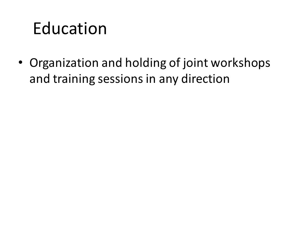 Education Organization and holding of joint workshops and training sessions in any direction