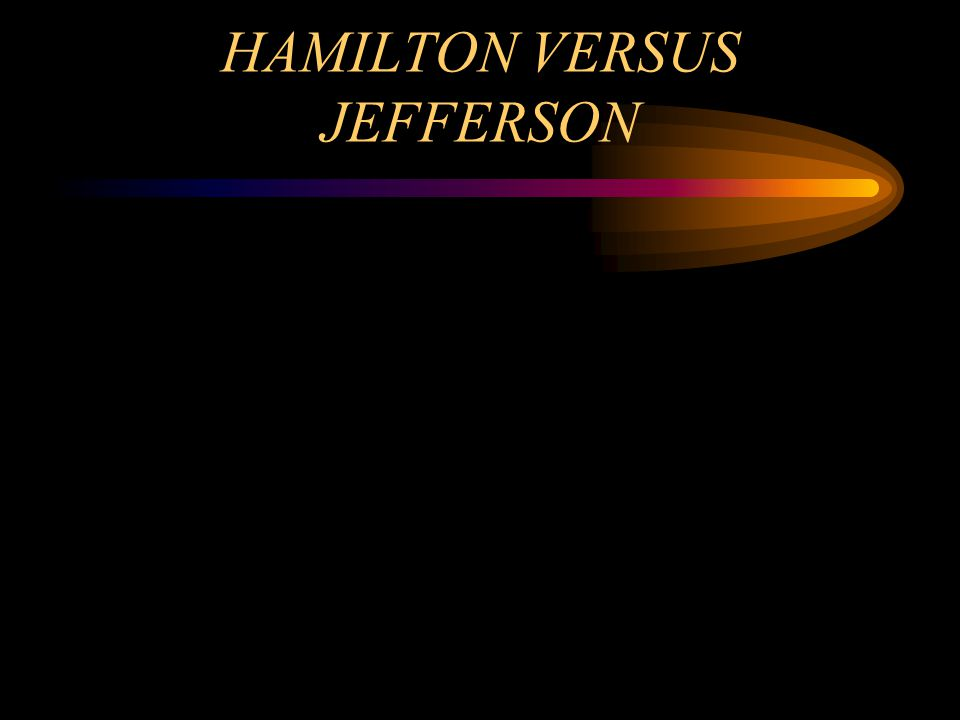 HAMILTON VERSUS JEFFERSON