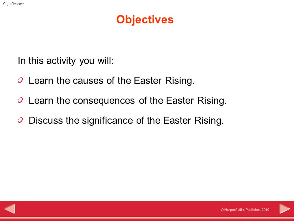 © HarperCollins Publishers 2010 Significance Objectives In this activity you will: Learn the causes of the Easter Rising.