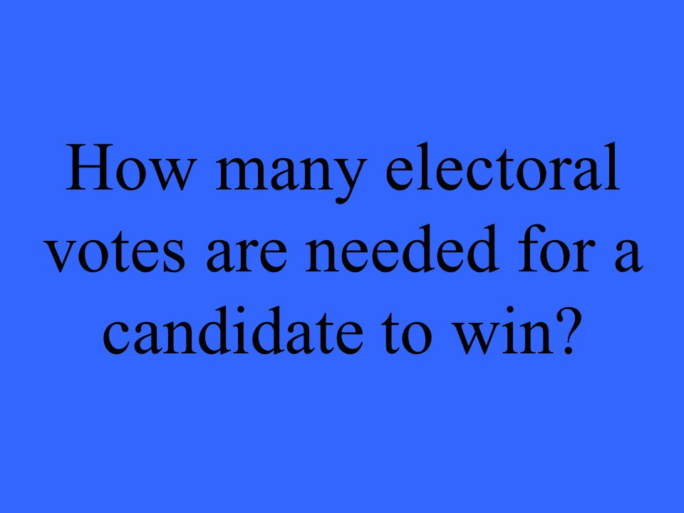 How many electoral votes are needed for a candidate to win