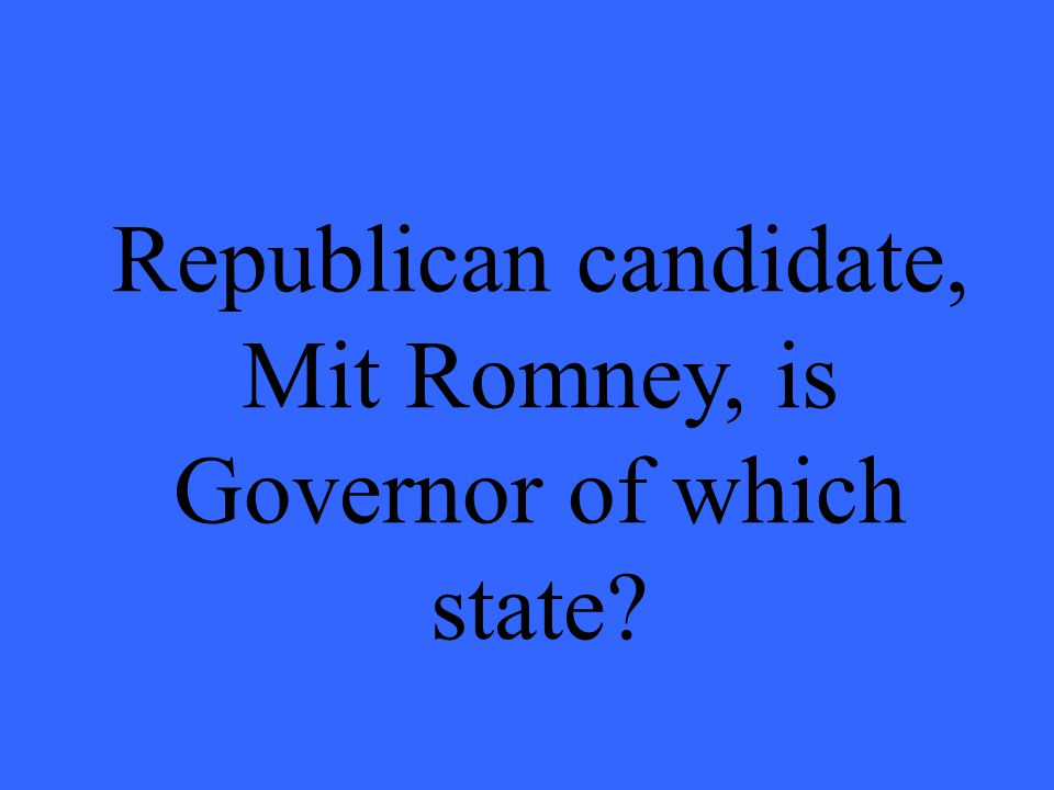 Republican candidate, Mit Romney, is Governor of which state