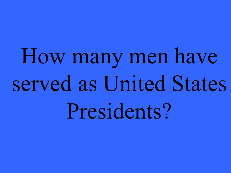 How many men have served as United States Presidents