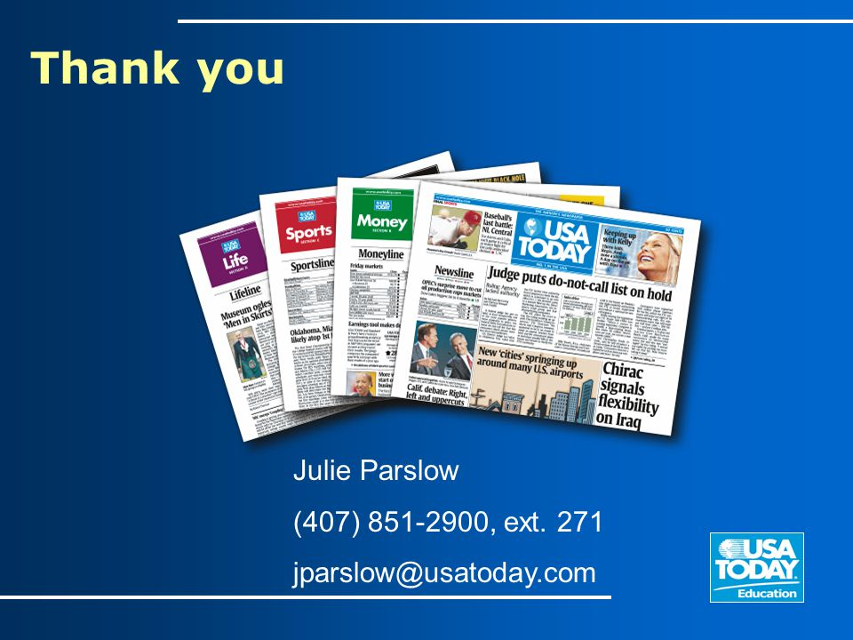 Thank you Julie Parslow (407) 851-2900, ext. 271 jparslow@usatoday.com