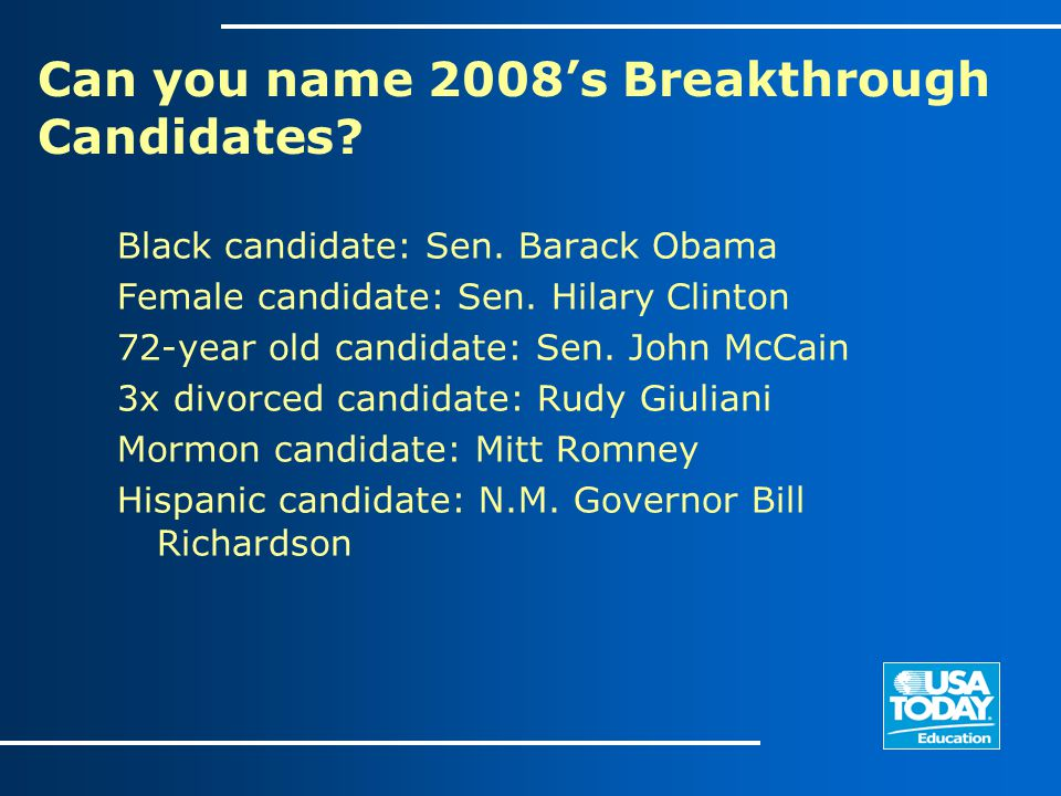 Can you name 2008's Breakthrough Candidates? Black candidate: Sen. Barack Obama Female candidate: Sen. Hilary Clinton 72-year old candidate: Sen. John